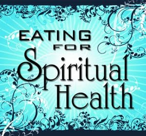 Eating For Spiritual Health