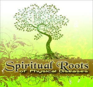 Spiritual Roots Of Physical Diseases